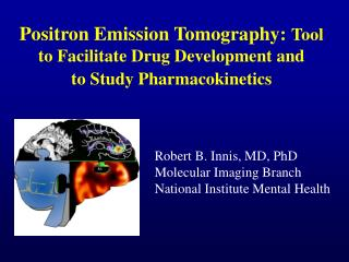 Positron Emission Tomography:  Tool to Facilitate Drug Development and  to Study Pharmacokinetics