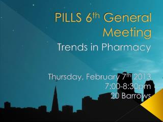 PILLS 6 th  General Meeting