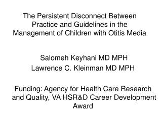 Salomeh Keyhani MD MPH Lawrence C. Kleinman MD MPH Funding: Agency for Health Care Research