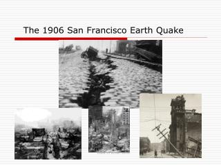 The 1906 San Francisco Earth Quake