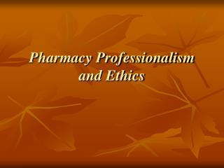 Pharmacy Professionalism and Ethics