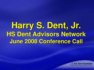 Harry S. Dent, Jr. HS Dent Advisors Network June 2008 Conference Call