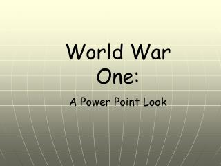World War One: A Power Point Look