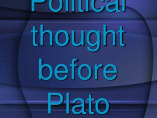 Political thought  before Plato _
