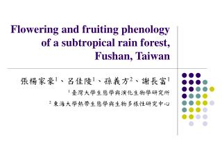 Flowering and fruiting phenology of a subtropical rain forest, Fushan, Taiwan