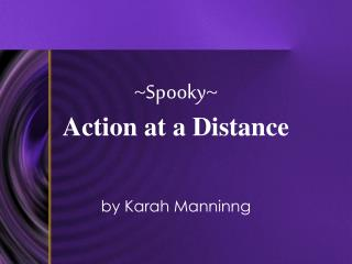 ~Spooky~ Action at a Distance