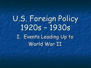 U.S. Foreign Policy  1920s – 1930s