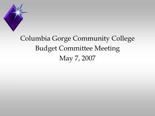 Columbia Gorge Community College Budget Committee Meeting May 7, 2007