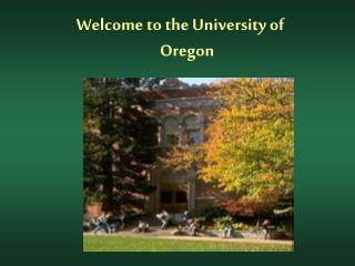 Welcome to the University of Oregon