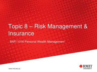 Topic 8 – Risk Management & Insurance