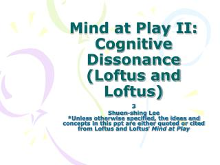 Mind at Play II: Cognitive Dissonance (Loftus and Loftus)