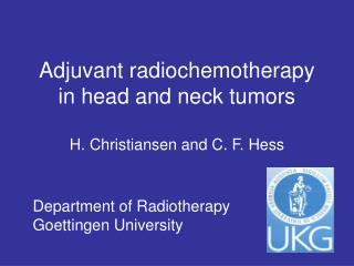 Adjuvant radiochemotherapy in head and neck tumors H. Christiansen and C. F. Hess