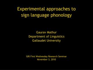 Experimental approaches to sign language phonology Gaurav Mathur Department of Linguistics