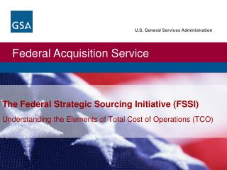 The Federal Strategic Sourcing Initiative (FSSI)   Understanding the Elements of Total Cost of Operations (TCO)