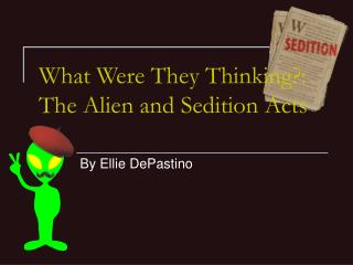 What Were They Thinking?: The Alien and Sedition Acts