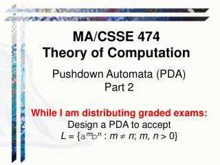 Pushdown Automata (PDA)  Part 2 While I am distributing graded exams: Design a PDA to accept