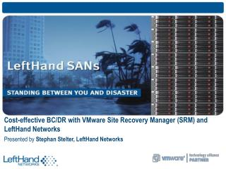 Cost-effective BC/DR with VMware Site Recovery Manager (SRM) and LeftHand Networks