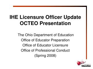IHE Licensure Officer Update OCTEO Presentation