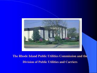 The Rhode Island Public Utilities Commission and the  Division of Public Utilities and Carriers