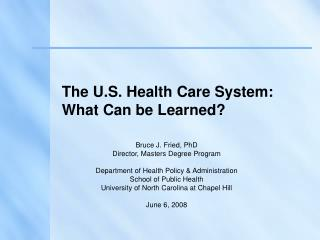 The U.S. Health Care System: What Can be Learned?