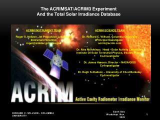 ACRIM INSTRUMENT TEAM Roger S. Helizon, Jet Propulsion Laboratory Instrument Scientist