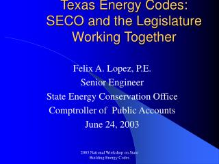 Texas Energy Codes:           SECO and the Legislature Working Together