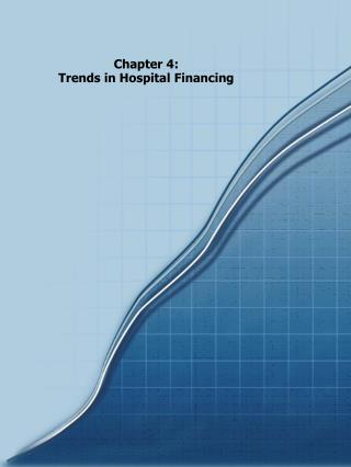 Chapter 4: Trends in Hospital Financing
