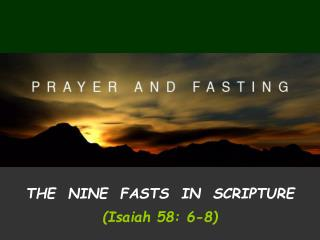 THE  NINE  FASTS  IN  SCRIPTURE (Isaiah 58: 6-8)