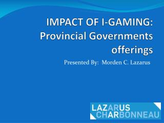 IMPACT OF I-GAMING: Provincial Governments offerings