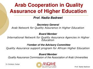 Prof. Nadia Badrawi Secretary General Arab Network for Quality Assurance in Higher Education