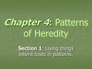 Chapter 4 : Patterns  of Heredity