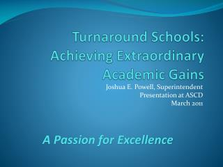 Turnaround Schools:  Achieving Extraordinary Academic Gains