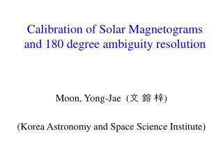 Calibration of Solar Magnetograms and 180 degree ambiguity resolution