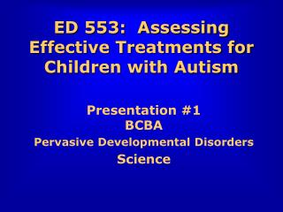 ED 553:  Assessing Effective Treatments for Children with Autism