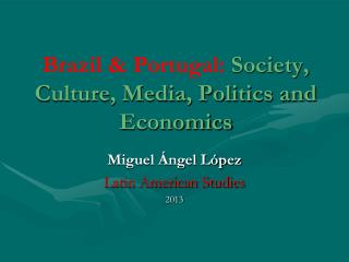 Brazil & Portugal:  Society, Culture, Media, Politics and Economics