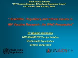 """ Scientific, Regulatory and Ethical Issues in  HIV Vaccine Research:  the WHO Perspective """