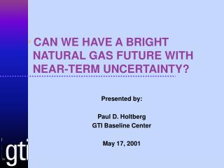 CAN WE HAVE A BRIGHT NATURAL GAS FUTURE WITH NEAR-TERM UNCERTAINTY?