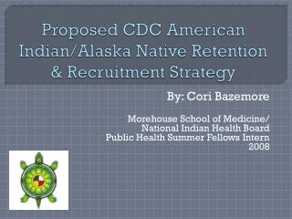 Proposed CDC American Indian/Alaska Native Retention & Recruitment Strategy