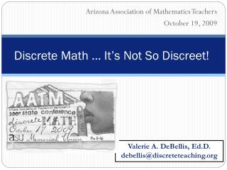 Discrete Math … It's Not So Discreet!