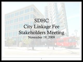 SDHC  City Linkage Fee  Stakeholders Meeting November 19, 2009
