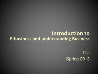 Introduction to  E-business and understanding Business