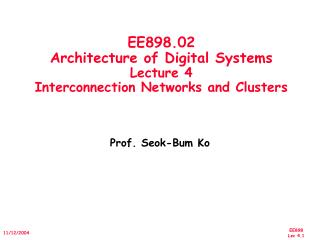 EE898.02 Architecture of Digital Systems Lecture 4  Interconnection Networks and Clusters