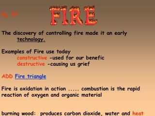 Pg. 57 The discovery of controlling fire made it an early  technology. Examples of Fire use today