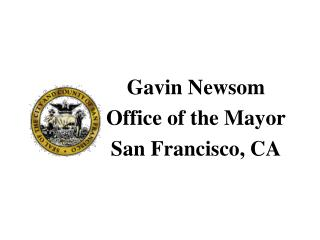 Gavin Newsom Office of the Mayor San Francisco, CA