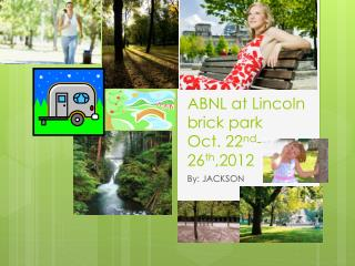 ABNL at L incoln brick park O ct. 22 nd -26 th ,2012