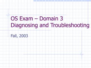 OS Exam – Domain 3 Diagnosing and Troubleshooting