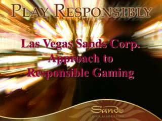 Las Vegas Sands Corp. Approach to  Responsible Gaming