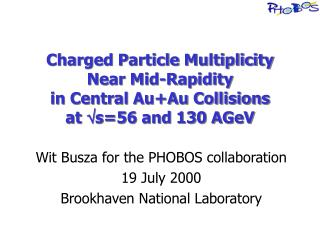 Wit Busza for the PHOBOS collaboration 19 July 2000 Brookhaven National Laboratory