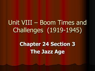 Unit VIII – Boom Times and Challenges (1919-1945)