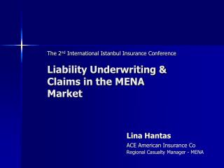 The 2 nd  International Istanbul Insurance Conference Liability Underwriting &  Claims in the MENA Market